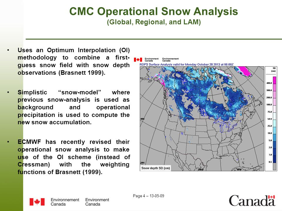 Page 4 – 13-05-09 CMC Operational Snow Analysis (Global, Regional, and LAM) Uses an Optimum Interpolation (OI) methodology to combine a first- guess snow field with snow depth observations (Brasnett 1999).