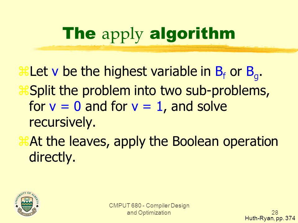 CMPUT 680 - Compiler Design and Optimization28 The apply algorithm zLet v be the highest variable in B f or B g.