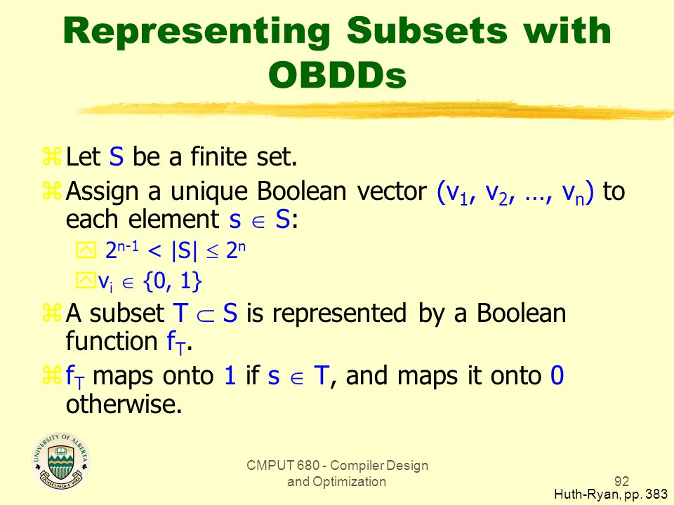 CMPUT 680 - Compiler Design and Optimization92 Representing Subsets with OBDDs zLet S be a finite set.