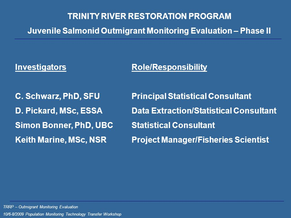 TRINITY RIVER RESTORATION PROGRAM Juvenile Salmonid Outmigrant Monitoring Evaluation – Phase II InvestigatorsRole/Responsibility C.