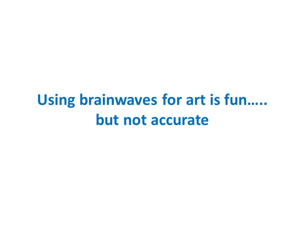 Using brainwaves for art is fun….. but not accurate