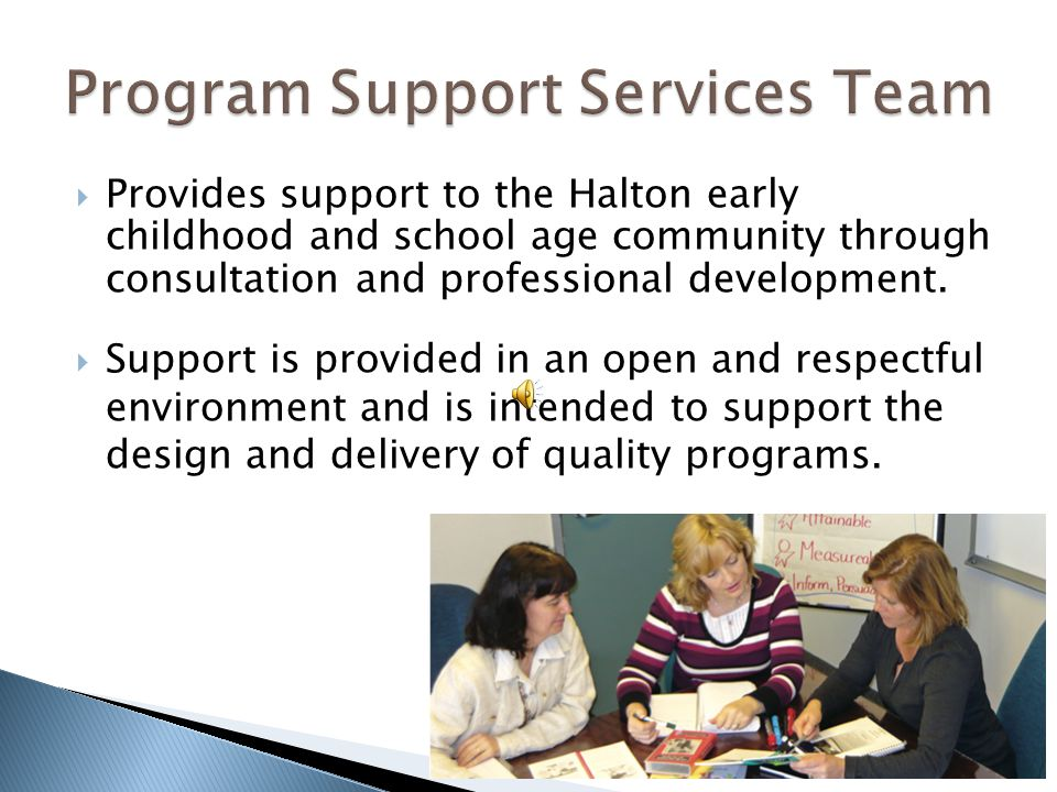  Provides support to the Halton early childhood and school age community through consultation and professional development.