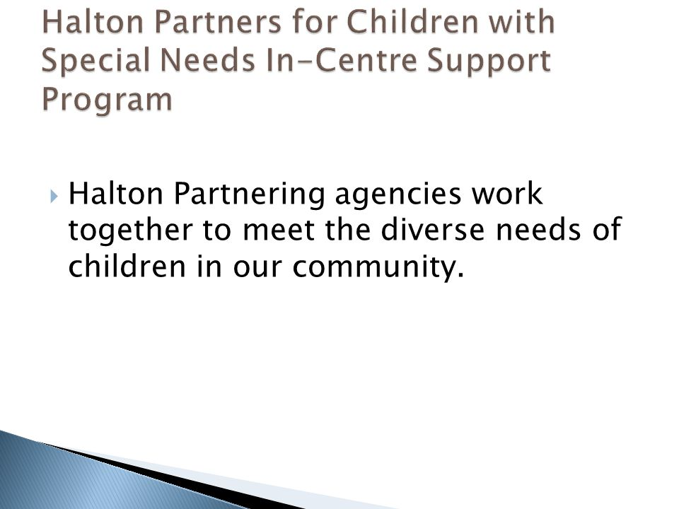 Halton Partnering agencies work together to meet the diverse needs of children in our community.