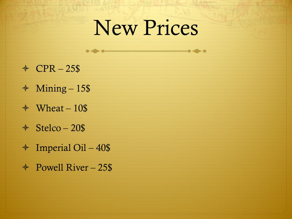 New Prices  CPR – 25$  Mining – 15$  Wheat – 10$  Stelco – 20$  Imperial Oil – 40$  Powell River – 25$