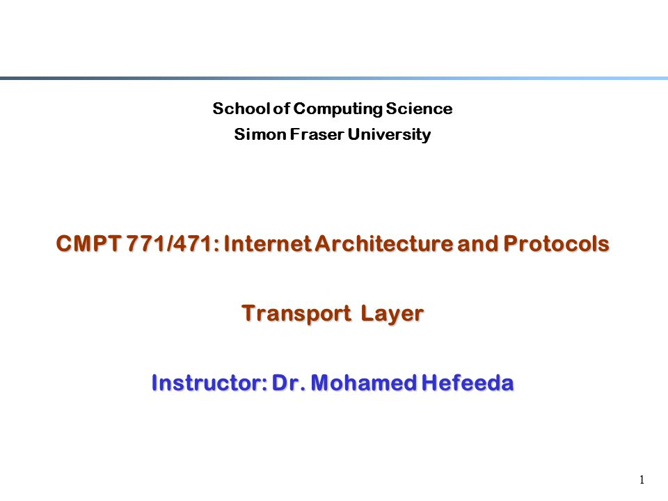 1 School of Computing Science Simon Fraser University CMPT 771/471: Internet Architecture and Protocols Transport Layer Instructor: Dr.