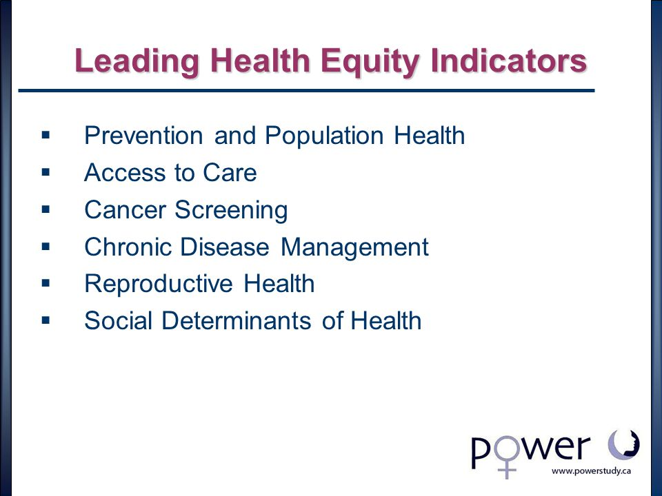 Leading Health Equity Indicators  Prevention and Population Health  Access to Care  Cancer Screening  Chronic Disease Management  Reproductive Health  Social Determinants of Health