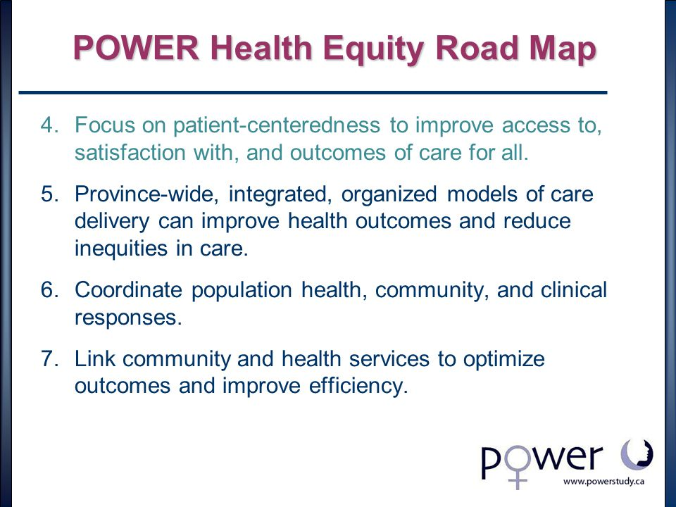 POWER Health Equity Road Map 4.Focus on patient-centeredness to improve access to, satisfaction with, and outcomes of care for all.
