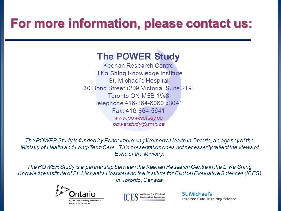 The POWER Study is funded by Echo: Improving Women s Health in Ontario, an agency of the Ministry of Health and Long-Term Care.