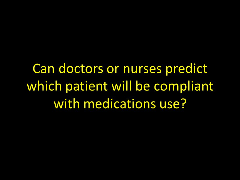 Can doctors or nurses predict which patient will be compliant with medications use