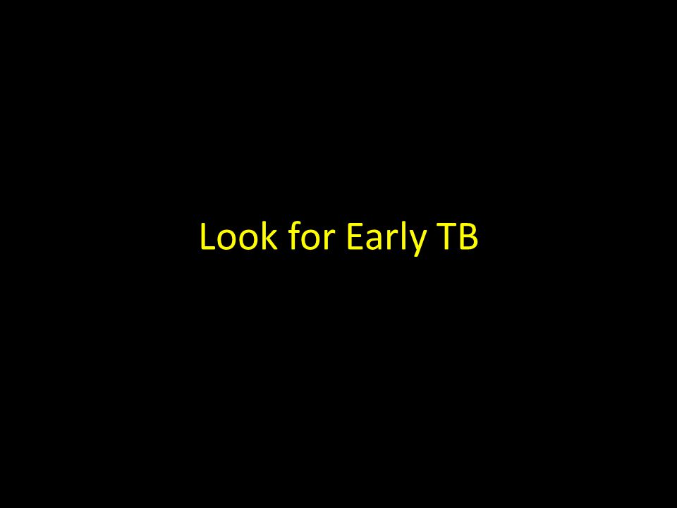 Look for Early TB