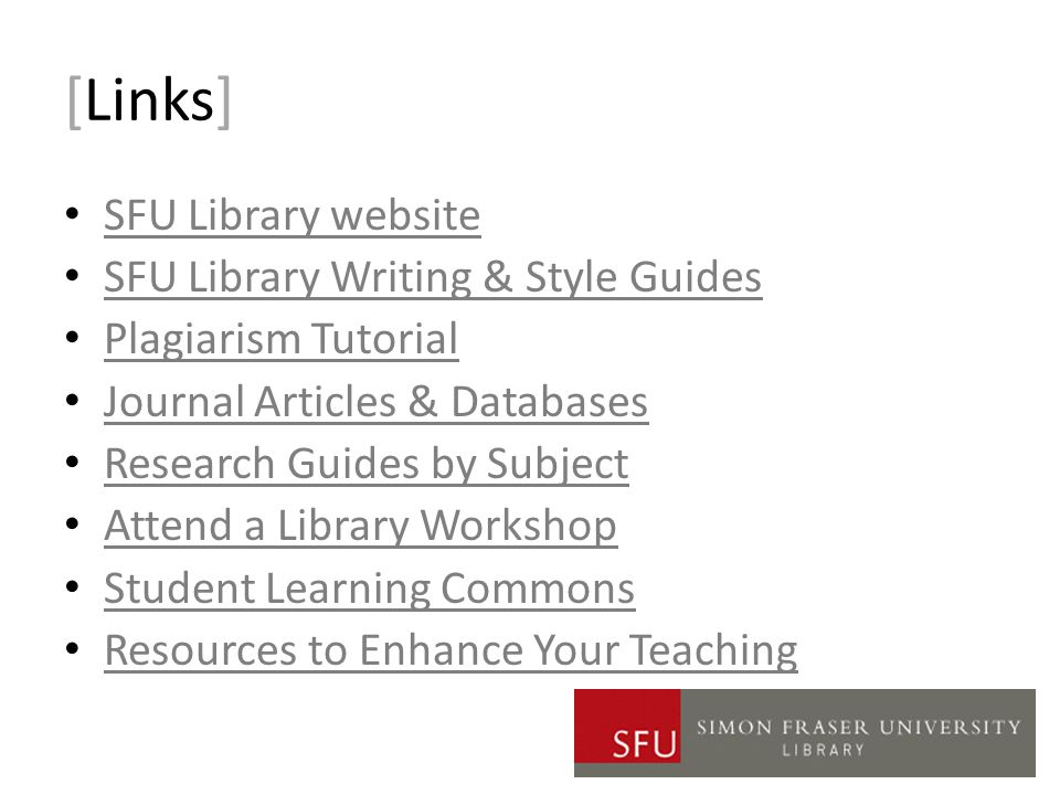 [Links] SFU Library website SFU Library Writing & Style Guides Plagiarism Tutorial Journal Articles & Databases Research Guides by Subject Attend a Library Workshop Student Learning Commons Resources to Enhance Your Teaching