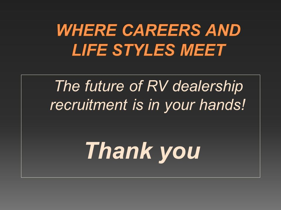 The future of RV dealership recruitment is in your hands! Thank you