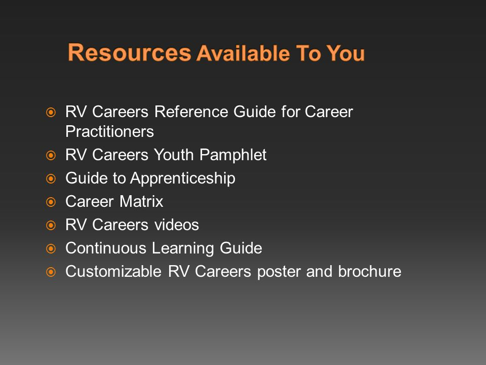 RV Careers Reference Guide for Career Practitioners  RV Careers Youth Pamphlet  Guide to Apprenticeship  Career Matrix  RV Careers videos  Continuous Learning Guide  Customizable RV Careers poster and brochure