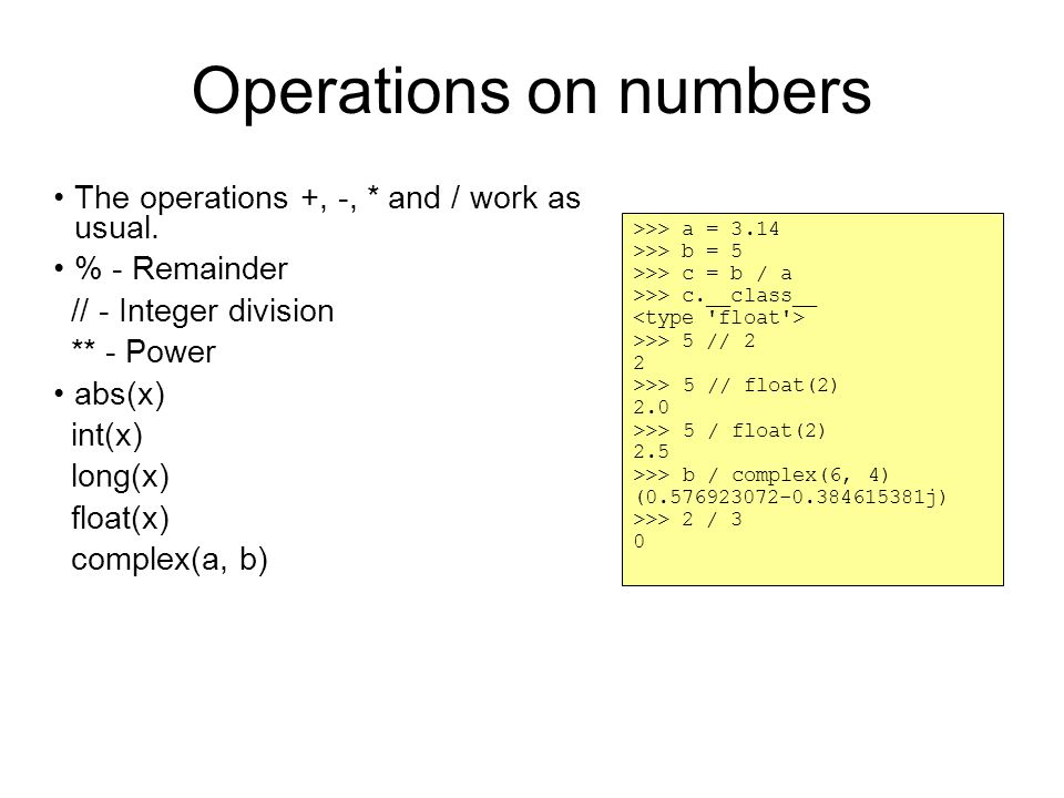 Operations on numbers The operations +, -, * and / work as usual.