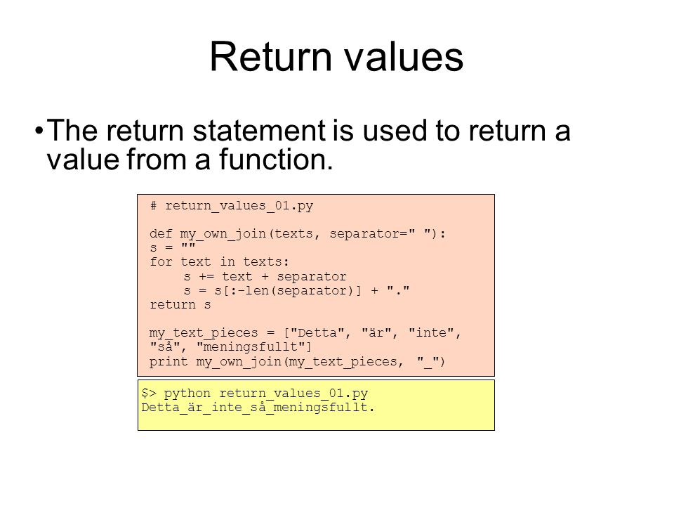 Return values The return statement is used to return a value from a function.