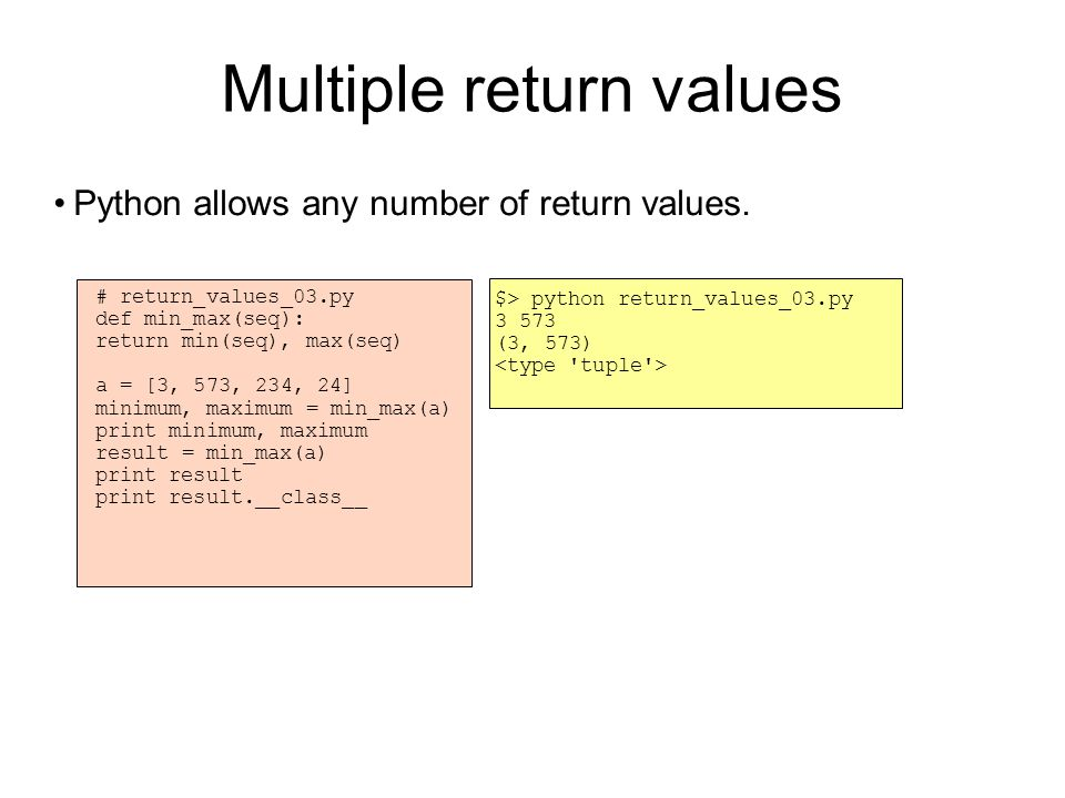Multiple return values Python allows any number of return values.