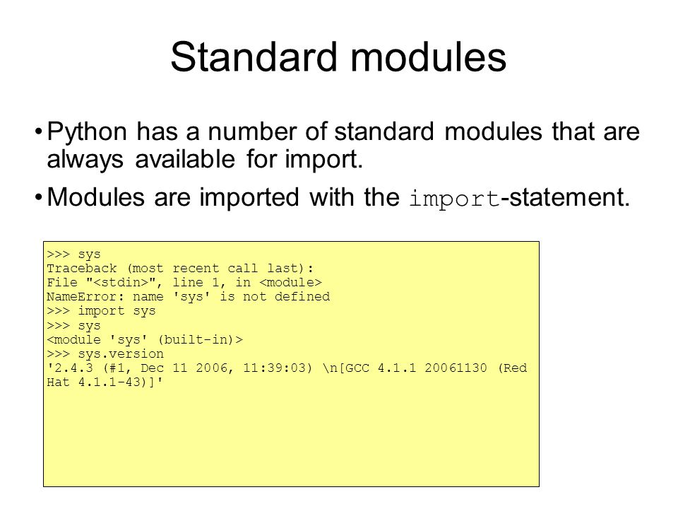 Standard modules Python has a number of standard modules that are always available for import.