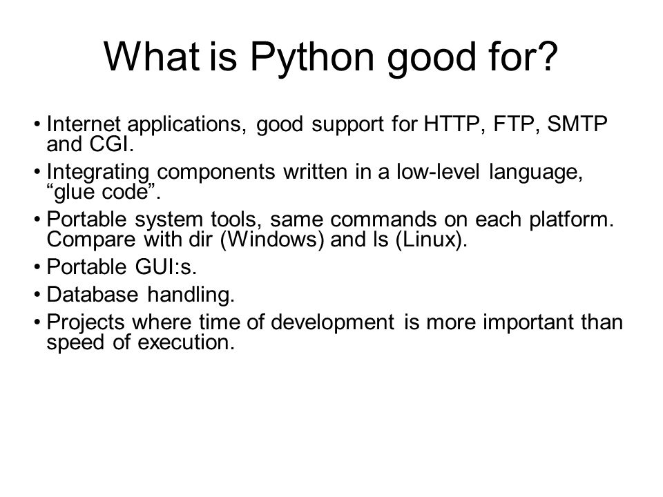 What is Python good for. Internet applications, good support for HTTP, FTP, SMTP and CGI.
