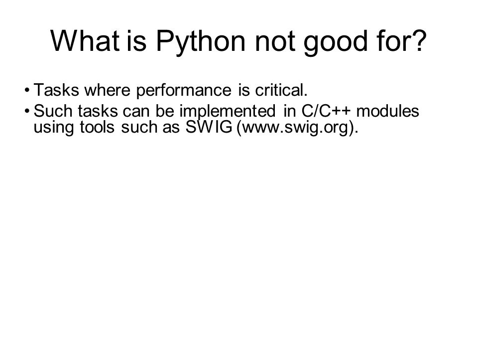 What is Python not good for. Tasks where performance is critical.