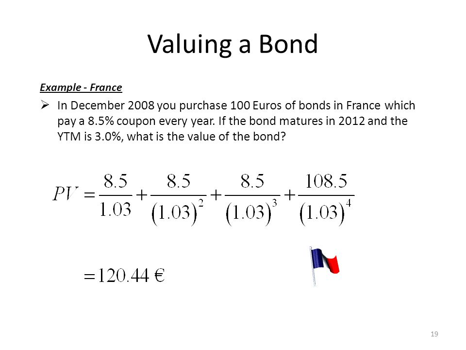 Valuing a Bond Example - France  In December 2008 you purchase 100 Euros of bonds in France which pay a 8.5% coupon every year.