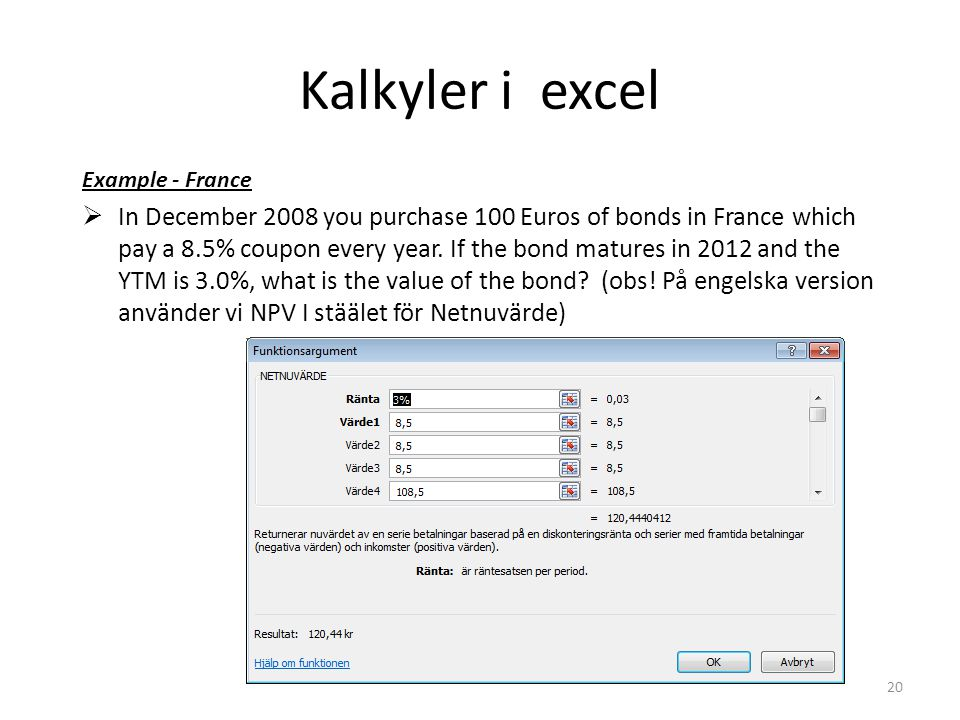 Kalkyler i excel Example - France  In December 2008 you purchase 100 Euros of bonds in France which pay a 8.5% coupon every year.