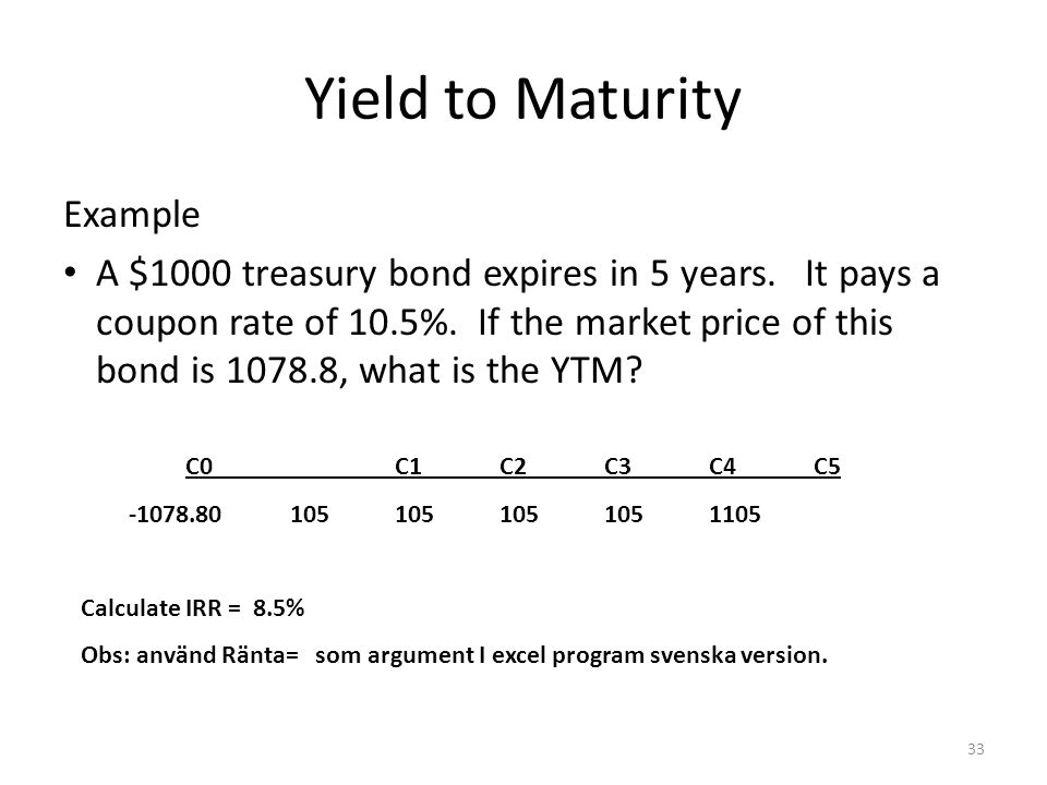 Yield to Maturity Example A $1000 treasury bond expires in 5 years.