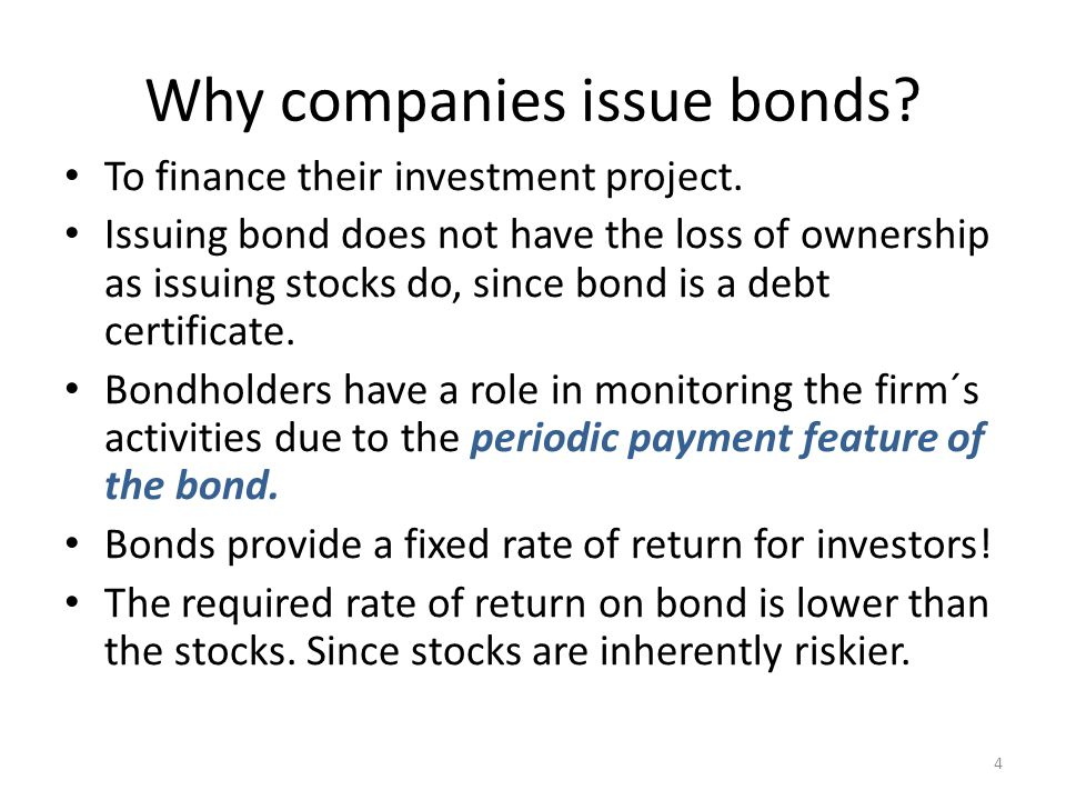 Why companies issue bonds. To finance their investment project.