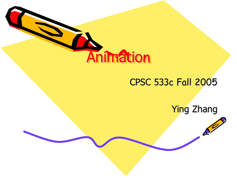 Animatio n CPSC 533 c Fall 2005 Ying Zhang