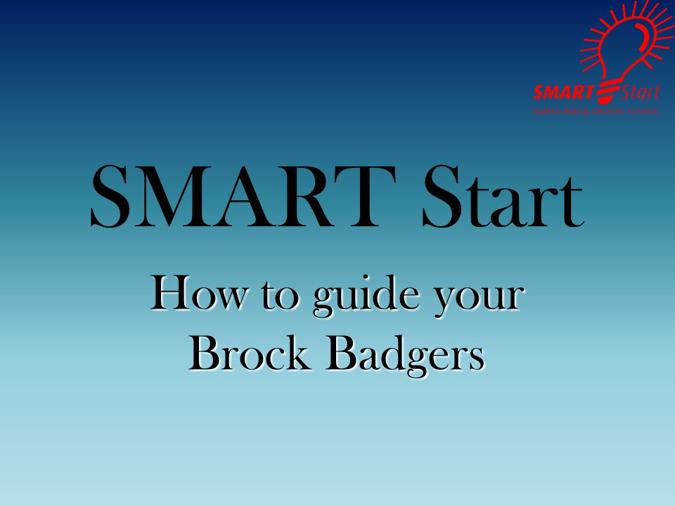 SMART Start How to guide your Brock Badgers