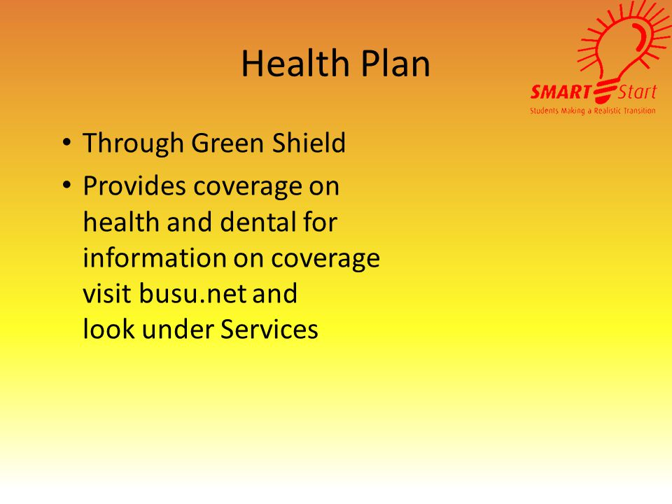 Health Plan Through Green Shield Provides coverage on health and dental for information on coverage visit busu.net and look under Services