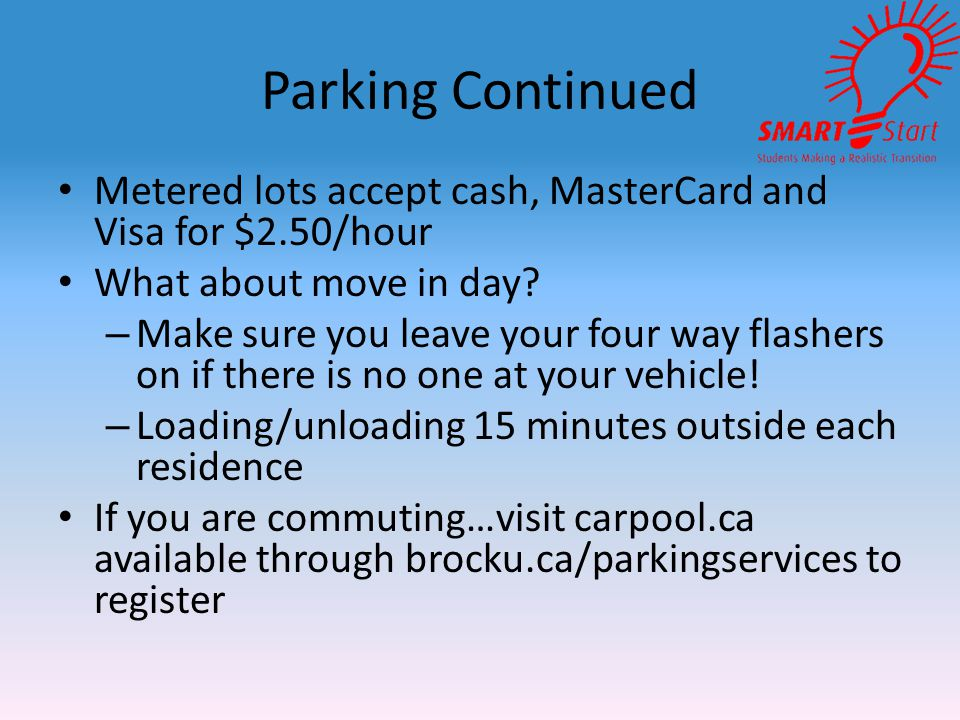 Parking Continued Metered lots accept cash, MasterCard and Visa for $2.50/hour What about move in day.