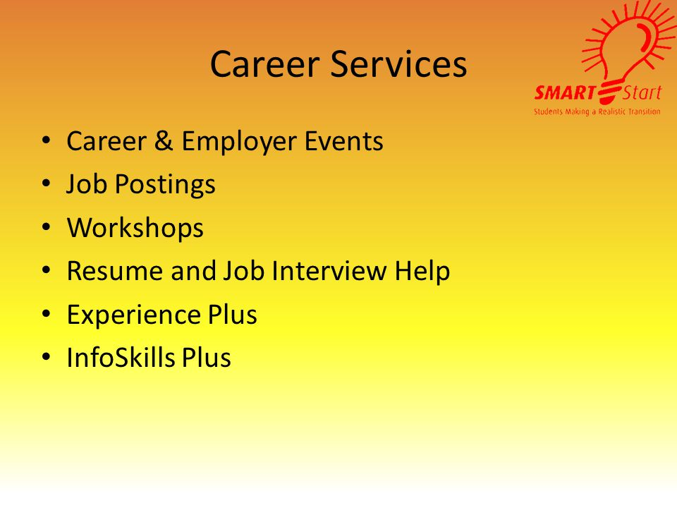 Career Services Career & Employer Events Job Postings Workshops Resume and Job Interview Help Experience Plus InfoSkills Plus