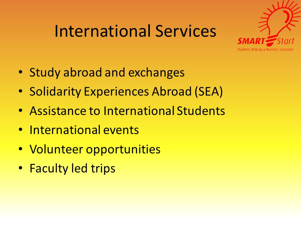 International Services Study abroad and exchanges Solidarity Experiences Abroad (SEA) Assistance to International Students International events Volunteer opportunities Faculty led trips
