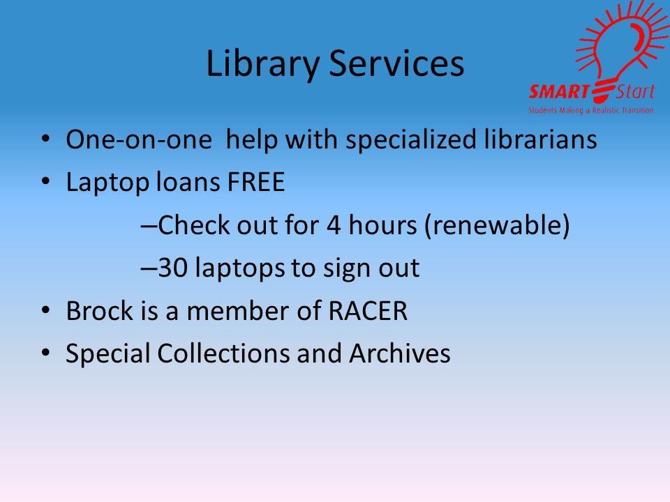 Library Services One-on-one help with specialized librarians Laptop loans FREE – Check out for 4 hours (renewable) – 30 laptops to sign out Brock is a member of RACER Special Collections and Archives