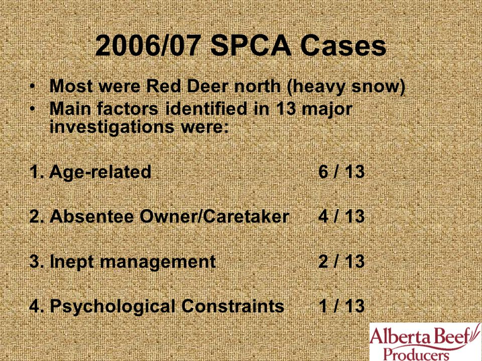 2006/07 SPCA Cases Most were Red Deer north (heavy snow) Main factors identified in 13 major investigations were: 1.Age-related 6 / 13 2.