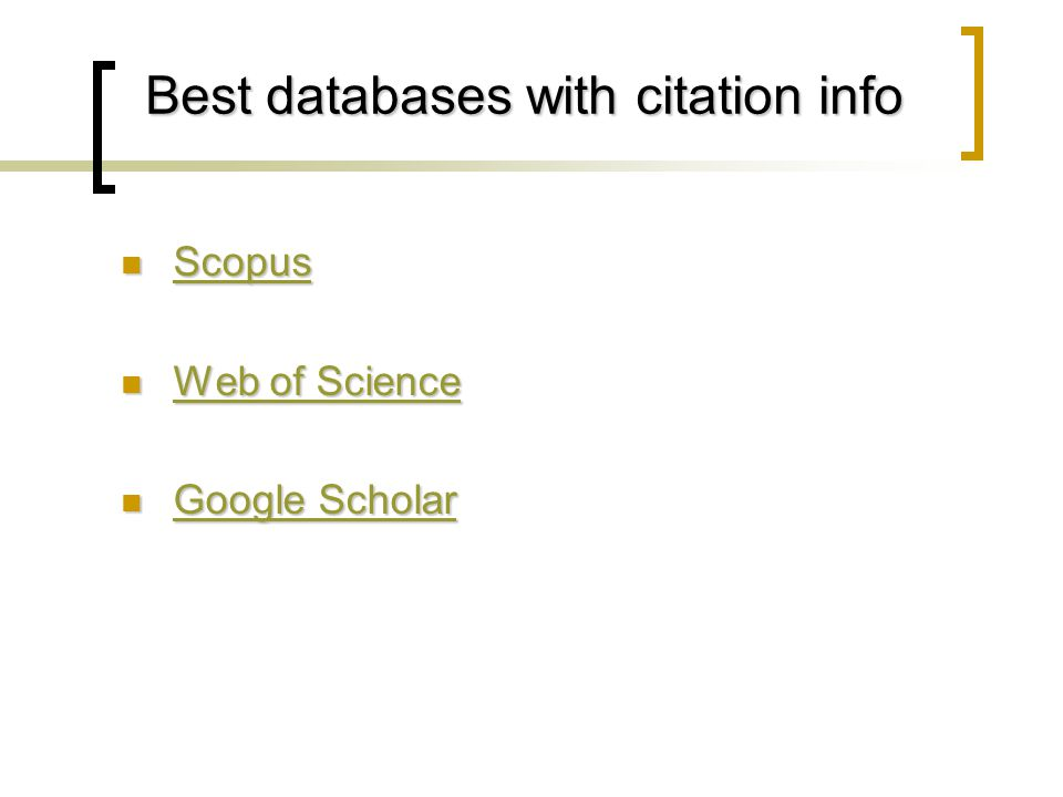 Best databases with citation info Scopus Scopus Scopus Web of Science Web of Science Web of Science Web of Science Google Scholar Google Scholar Google Scholar Google Scholar