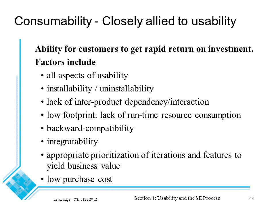 Lethbridge - CSI 5122 2012 Section 4: Usability and the SE Process44 Consumability - Closely allied to usability Ability for customers to get rapid return on investment.