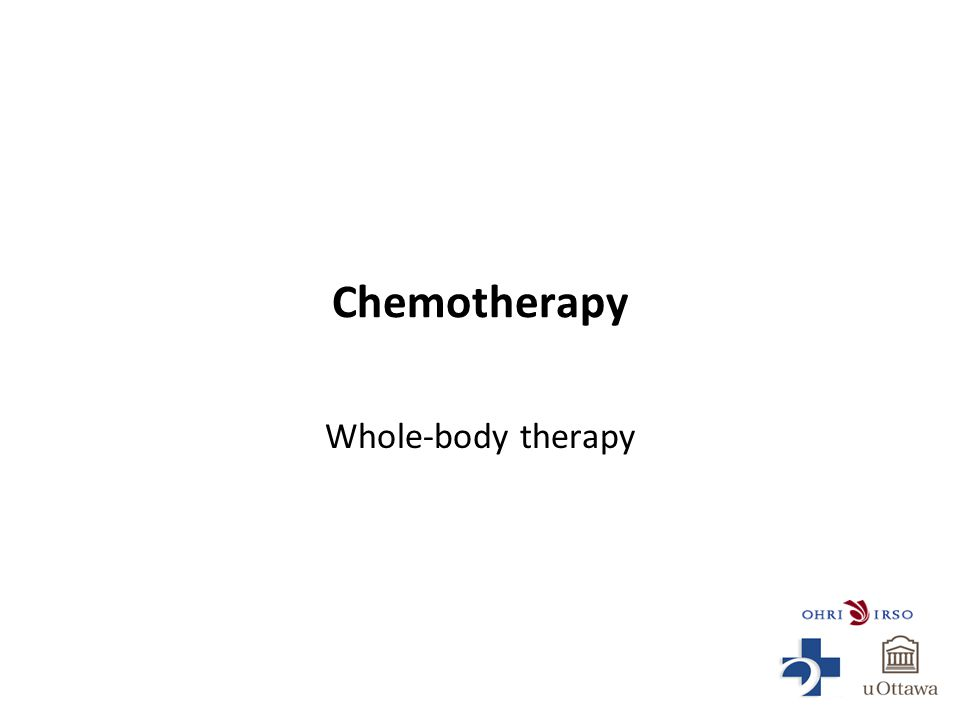 Chemotherapy Whole-body therapy