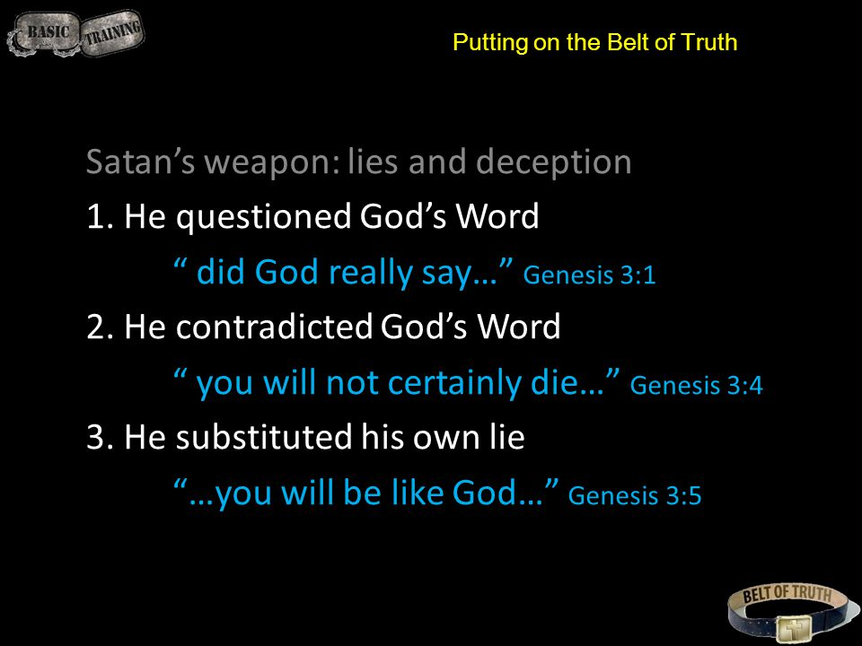 Putting on the Belt of Truth Satan's weapon: lies and deception 1.