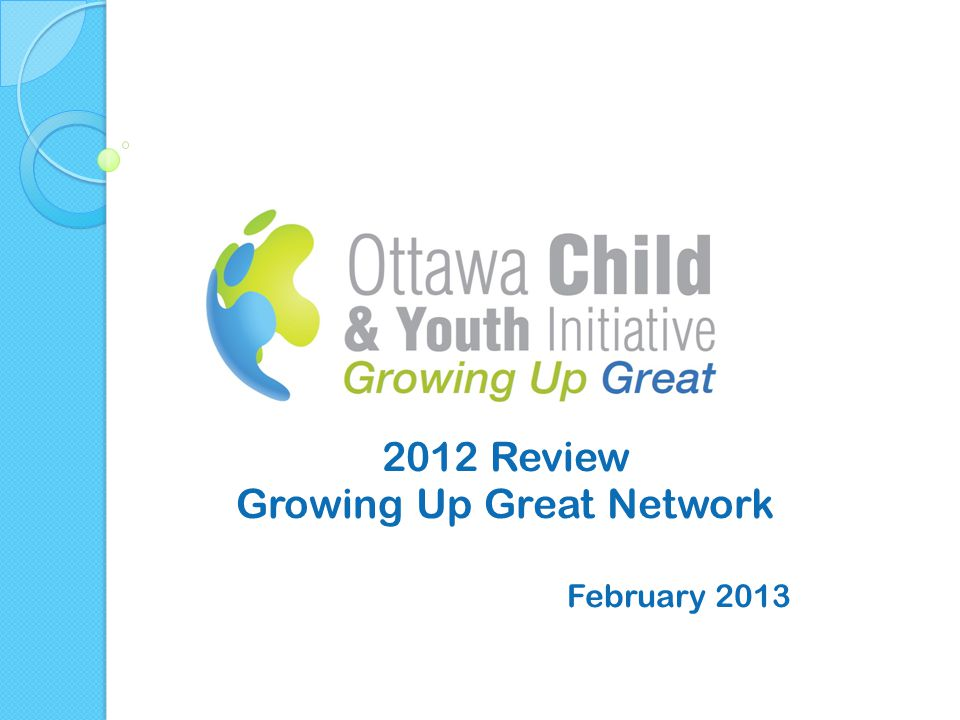 2012 Review Growing Up Great Network February 2013