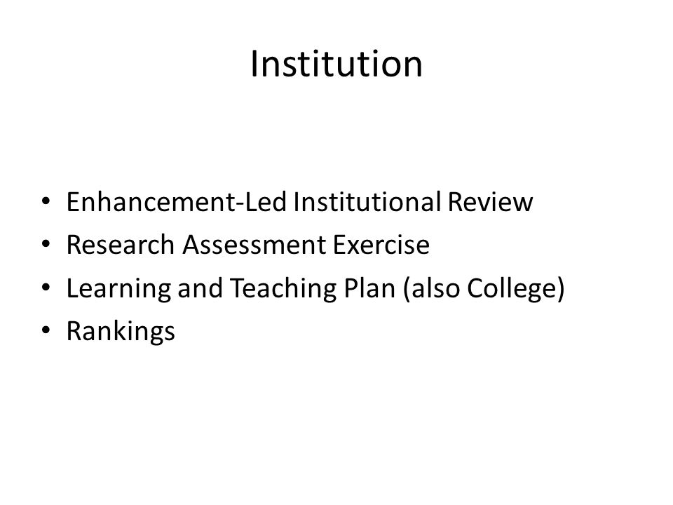 Institution Enhancement-Led Institutional Review Research Assessment Exercise Learning and Teaching Plan (also College) Rankings
