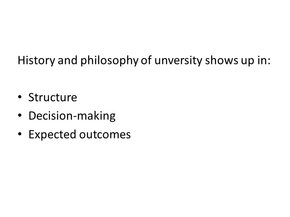 History and philosophy of unversity shows up in: Structure Decision-making Expected outcomes