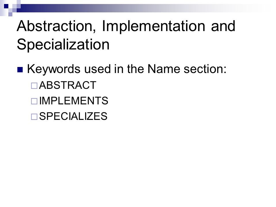 Abstraction, Implementation and Specialization Keywords used in the Name section:  ABSTRACT  IMPLEMENTS  SPECIALIZES
