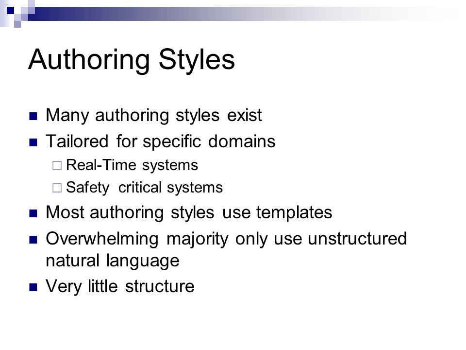Authoring Styles Many authoring styles exist Tailored for specific domains  Real-Time systems  Safety critical systems Most authoring styles use templates Overwhelming majority only use unstructured natural language Very little structure