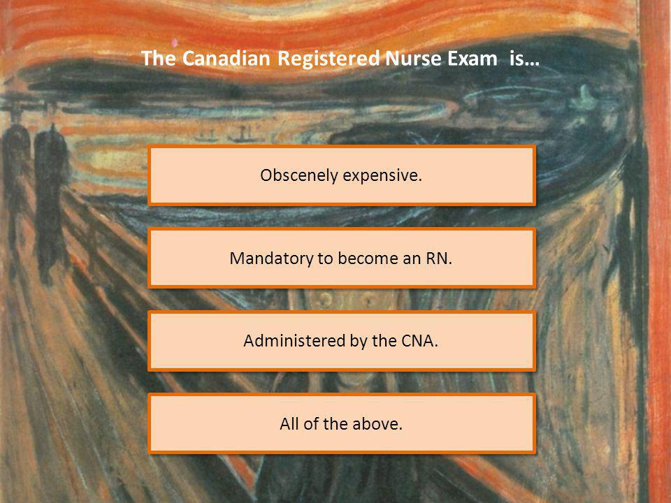 Obscenely expensive. The Canadian Registered Nurse Exam is… Administered by the CNA.