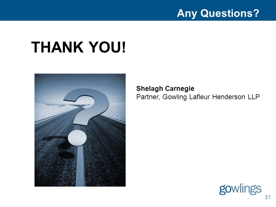 31 Any Questions Shelagh Carnegie Partner, Gowling Lafleur Henderson LLP THANK YOU!