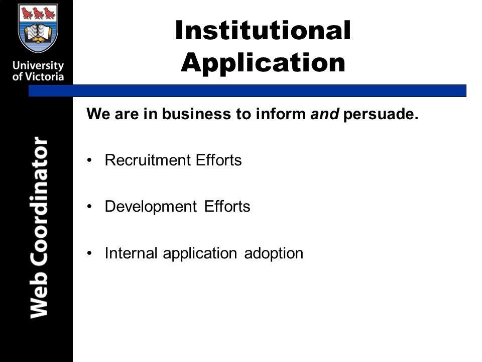 Institutional Application We are in business to inform and persuade.