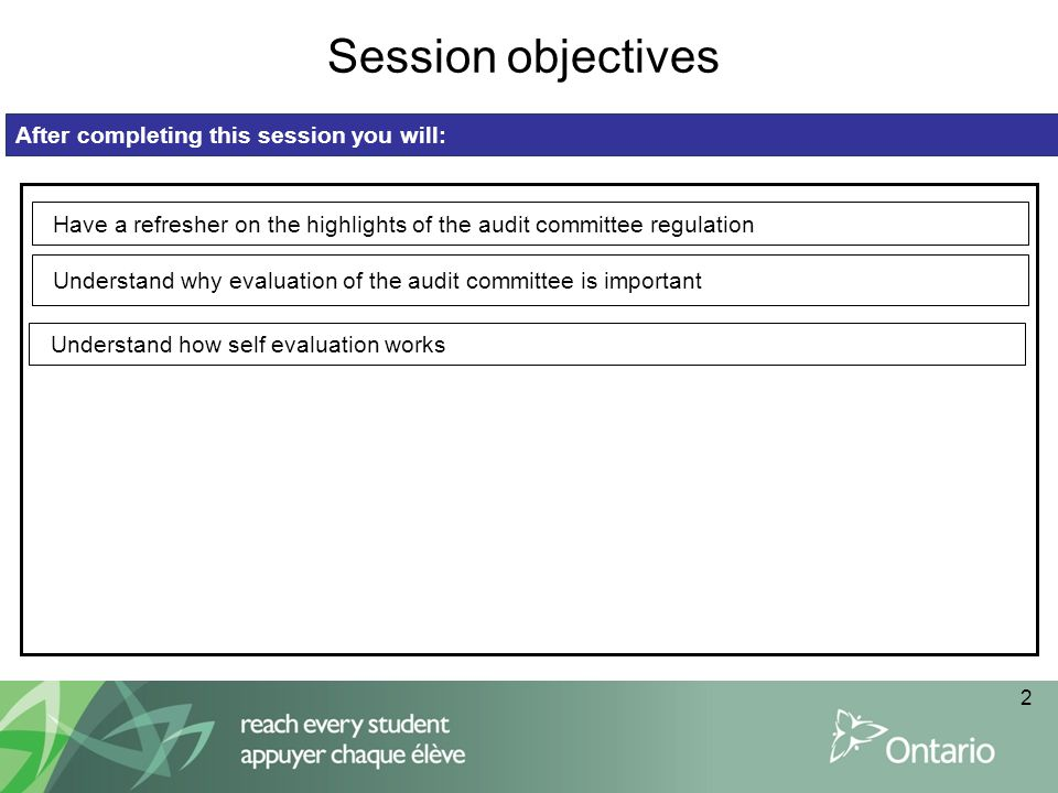 2 Session objectives After completing this session you will: Have a refresher on the highlights of the audit committee regulation Understand why evaluation of the audit committee is important Understand how self evaluation works