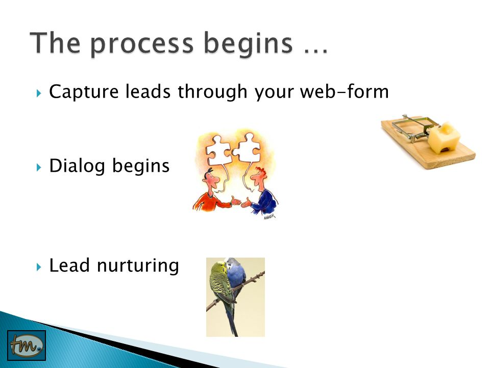  Capture leads through your web-form  Dialog begins  Lead nurturing