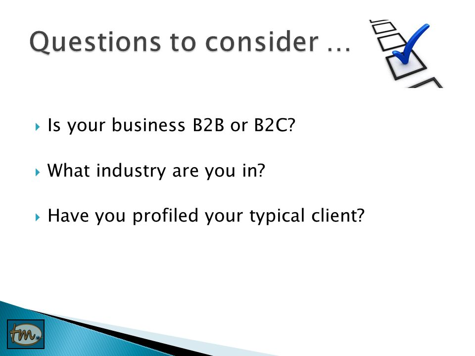  Is your business B2B or B2C  What industry are you in  Have you profiled your typical client